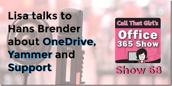 OneDrive, Podcast, Yammer, Groups, OneDrive for Business, Next Generatiun Sync Client, Call That Girl's Office 365 Show