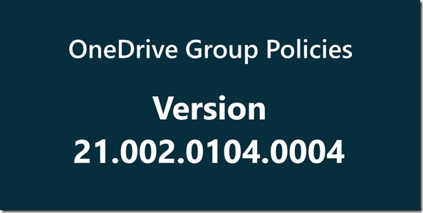 OneDrive Version 21.002.0104.0004 new Group Policies